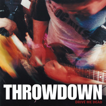 "Throwdown ""Drive Me Dead"" CDep"