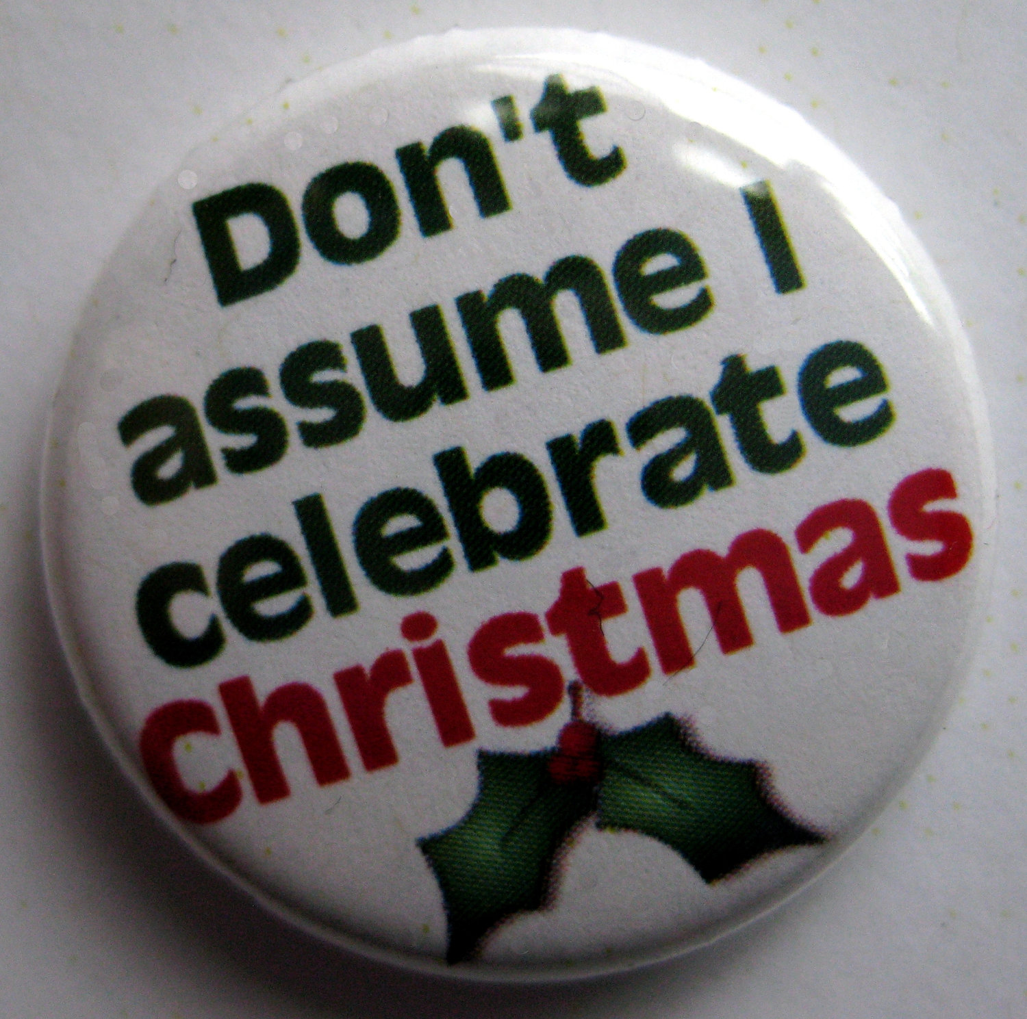 Portland Button Works | Don't assume I celebrate Christmas 1 ...