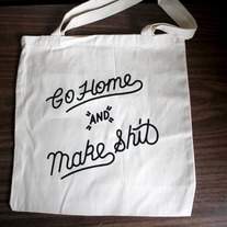 Go Home and Make Shit Tote Bag