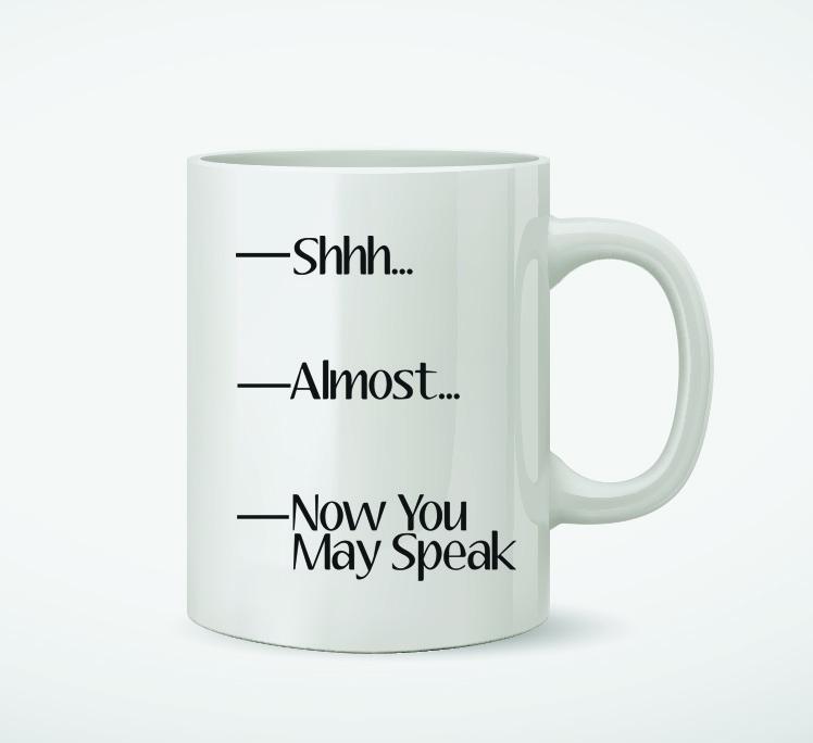 Shhh Almost Now You May Speak Mug · CheriTrendy · Online ...
