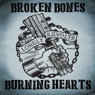 The lonely revolts - broken bones burning hearts
