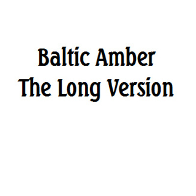 Information about baltic amber - the long version