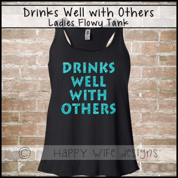 fd6f71cfaca5bc Drinks Well With Others Shirt - Glitter Tank Top - Flowy Tank - Drinking  Tank Top