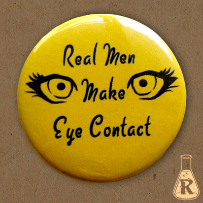 Real men make eye contact button
