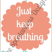 Just keep breathing digital print file