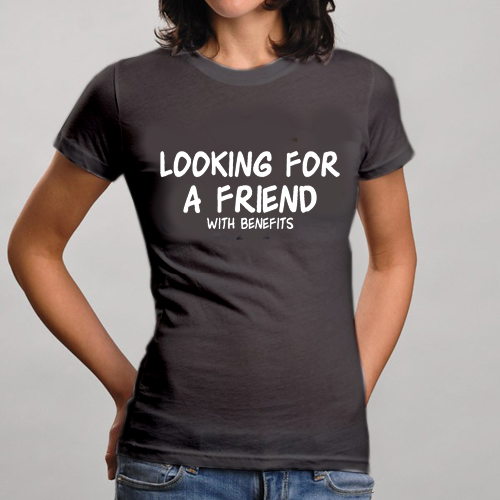 9999b612b Looking For A Friend With Benefit Funny T-Shirts Sayings Pics For ...