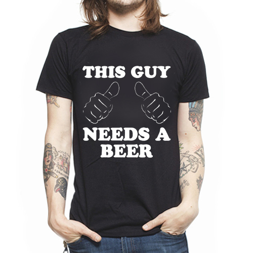 3d545470ab5a This Guy Needs A Beer Funny T-Shirts Sayings Pics For Men Guys Women Girl