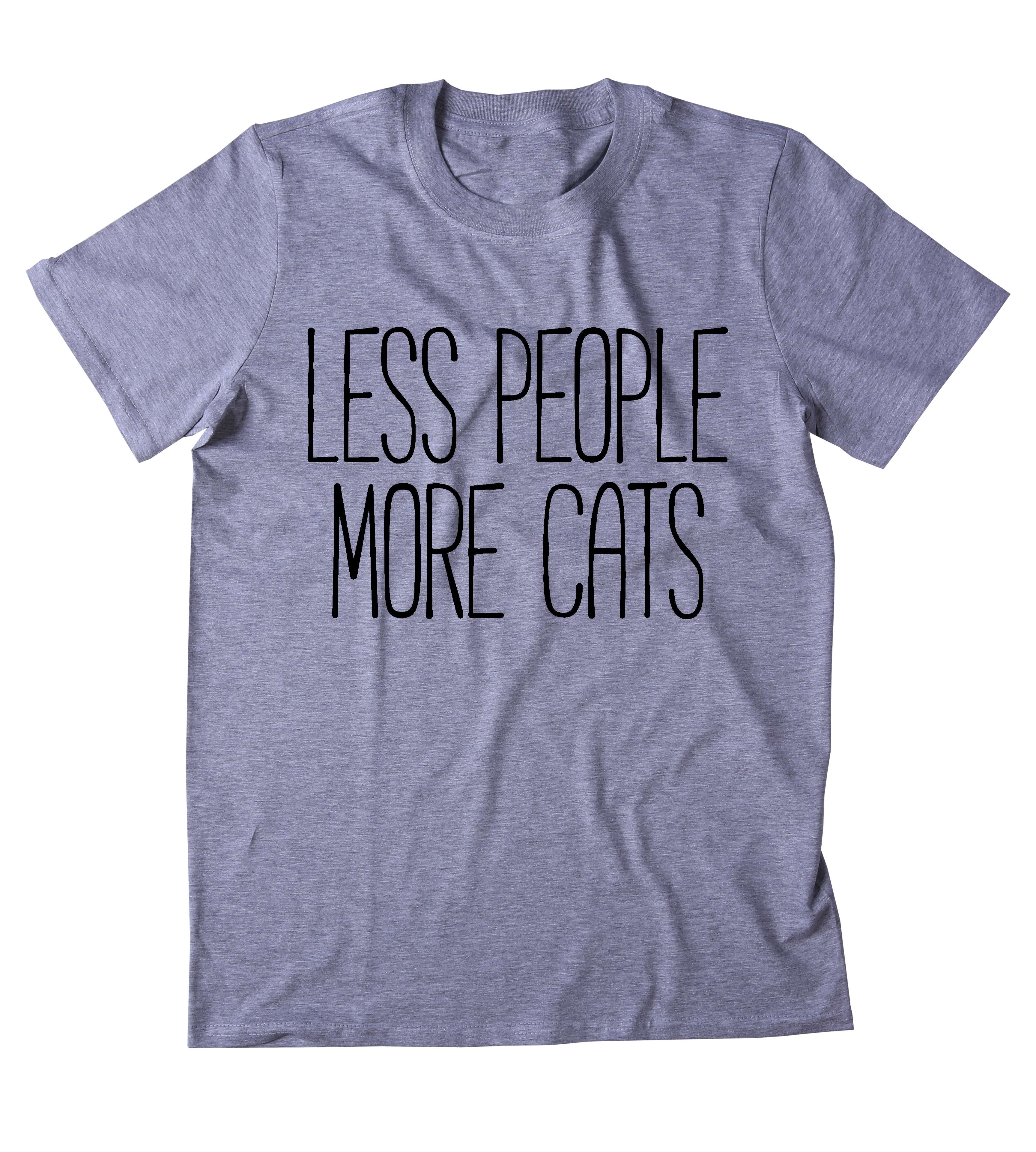 1183d83e0 Less People More Cats T-Shirt Funny Cat Animal Lover Kitten Owner Clothing  Tumblr Shirt on Storenvy