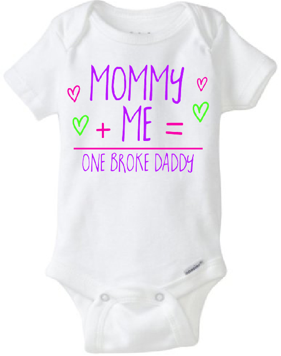 Baby Onesie Mommy + Me = One Broke Daddy from CryBabyFashion
