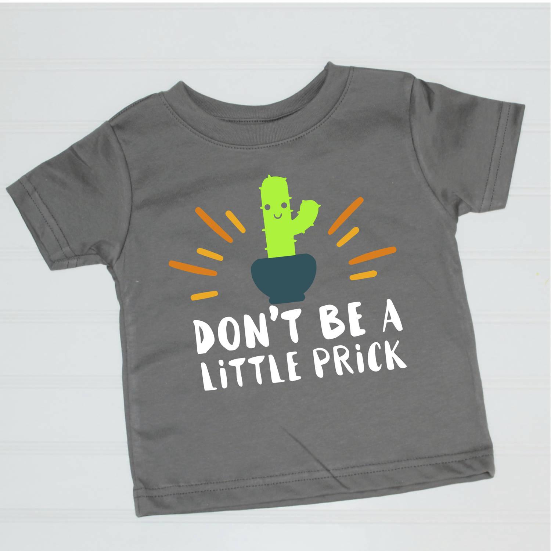 3810e81ce Don't Be a Little Prick, Kid's Shirt, Toddler Shirt, Baby Shirt ...