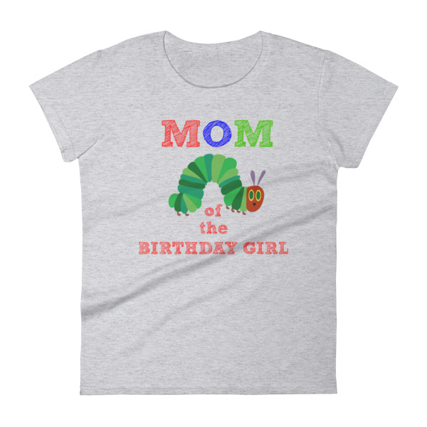 Mom Of The Birthday Girl T Shirt Hungry Caterpillar On Storenvy