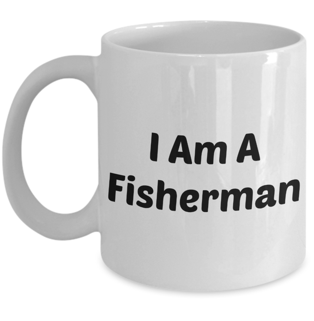 Fishing Mug \ I Am A Fisherman \ Novelty Gifts, Ceramic Coffee Cup By Vitazi