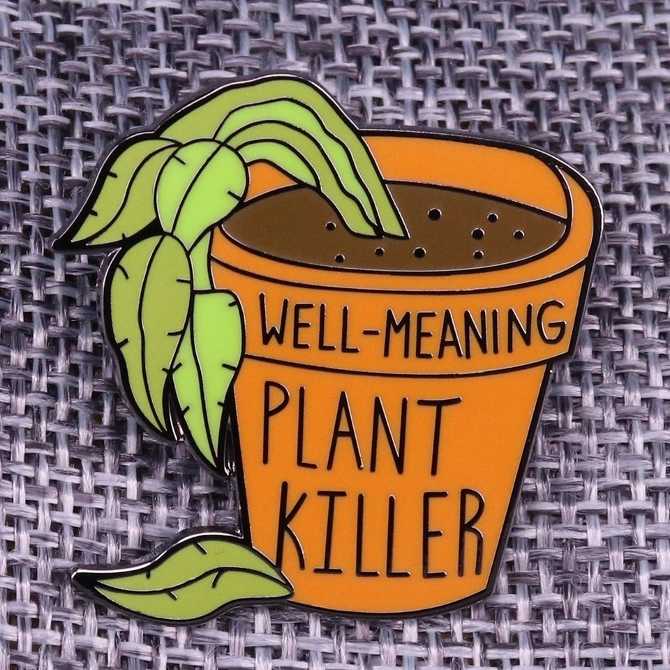 Well-Meaning Plant Killer Pin *FREE GLOBAL SHIPPING* · Shop ...